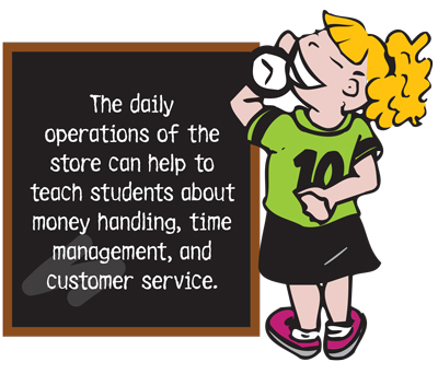 The daily operations of the store can help to teach students about money handling, time management, and customer service.