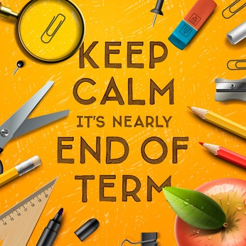 Keep Calm. It's nearly the end of school