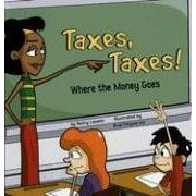 The cover of the book, Taxes, Taxes!: Where the Money Goes.