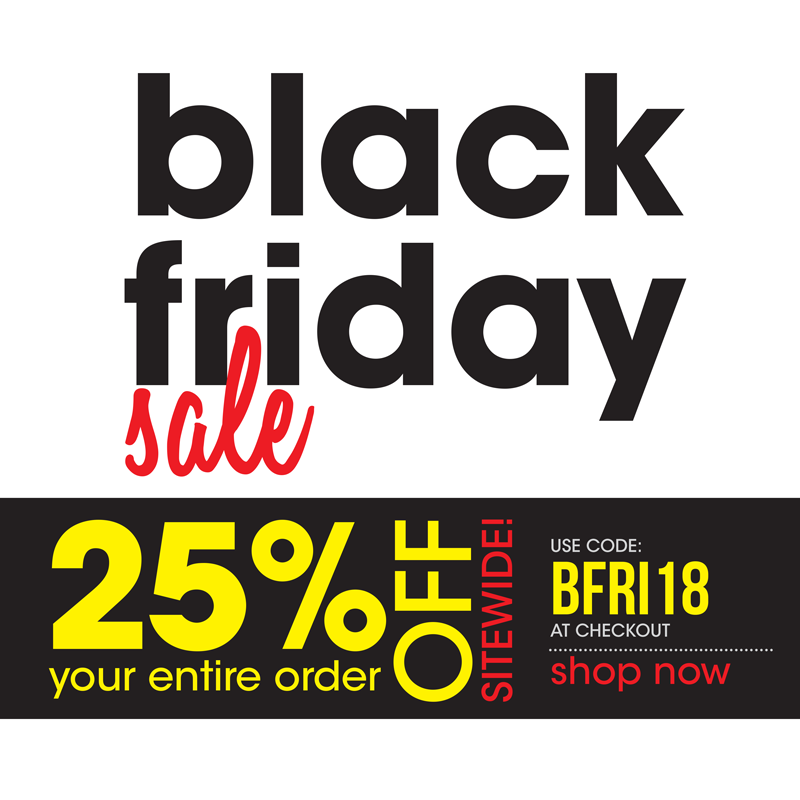 Black Friday Sale 2018! 25% off your entire order