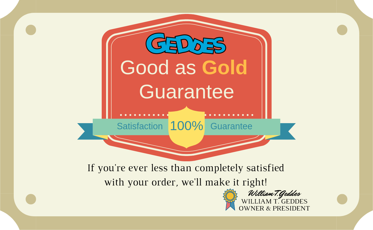 Geddes offers 100% Satisfaction Guaranteed